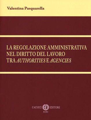 Immagine di La regolazione amministrativa nel diritto del lavoro tra Authorities e Agencies