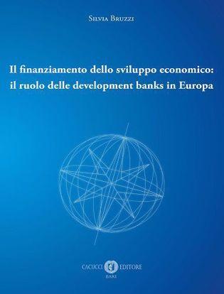 Immagine di Il finanziamento dello sviluppo economico: il ruolo delle development banks in Europa