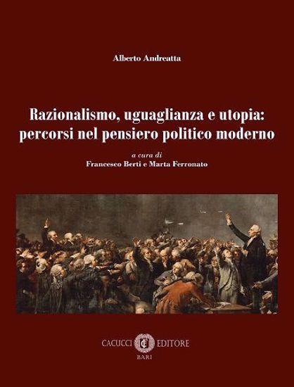 Immagine di Alberto Andreatta - Razionalismo, uguaglianza e utopia: percorsi nel pensiero politico moderno